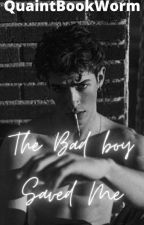 The bad boy saved me|✔ by QuaintBookWorm