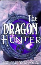 The Dragon Hunter(Wattys 2019 entry~Completed ✔️) by Trollhunterlover26