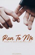 Run To Me | BAK sequel by hollandroos_