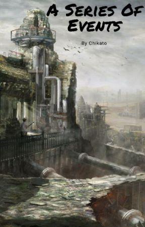 A Series Of Events by ChikatoZikifuji