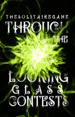 THROUGH THE LOOKING GLASS - Graphics Contests by -thesolitairegame