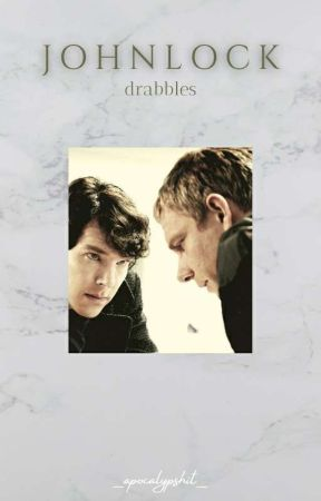 Johnlock Drabbles by _apocalypshit_