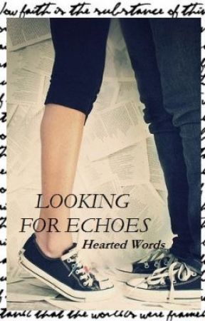 LOOKING FOR ECHOES by HeartedWords