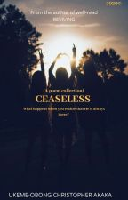 CEASELESS  by IConquerdaily