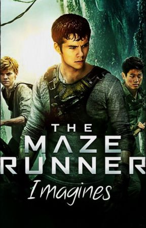 Maze Runner Imagines {REQUESTS CLOSED FOR THE TIME BEING! WILL REOPEN!!} by BloodyLovin39