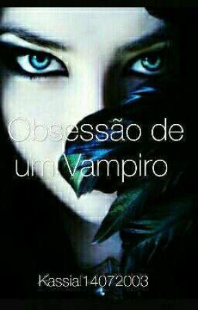 A Obesessão De Um Vampiro ( Revisão) by kassial14072003