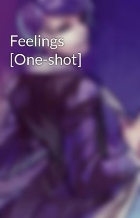 Feelings [One-shot] by KingOfMisery