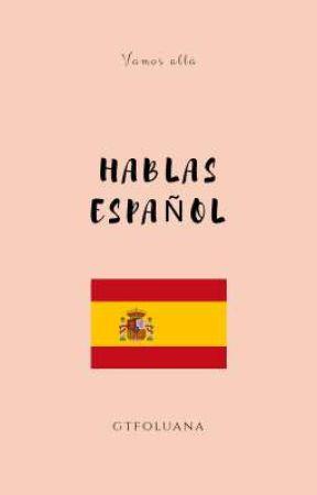 ¿Hablas Español? by gtfoluana