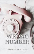 wrong number | ✓ by indecisivewords