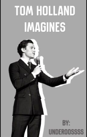 Tom Holland Imagines  by underoossss