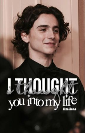 I THOUGHT YOU INTO MY LIFE || T. CHALAMET  by powerfvl