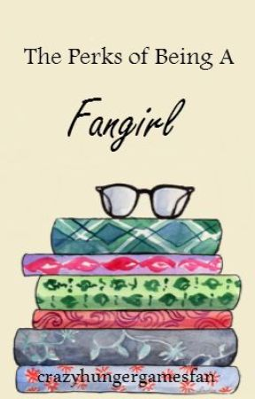 The Perks of Being a Fangirl by _alittlemadness