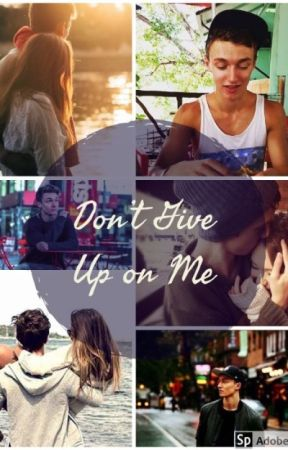 Don't Give Up on Me by hazhasmycoffee