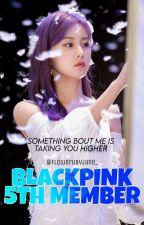 BLACKPINK 5TH MEMBER by flowerubyjane_
