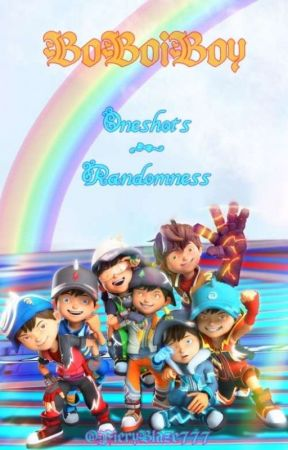 Boboiboy Oneshots and Randomness by FieryBlaze777