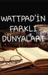 WATTPAD'İN FARKLI DÜNYALARI cover