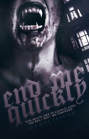 End Me Quickly by gentlefiend