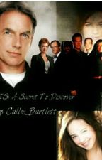 NCIS: A Secret To Discover (SLOW UPDATES) by Callie-Bartlett