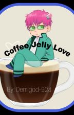 Coffee Jelly Love (SaikixReader)[COMPLETED] by Anime-obsessed