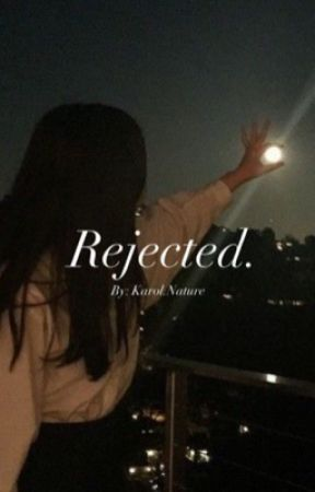 Rejected. by xXTaylor74Xx