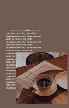 seventeen,, one-shots  ✍︎ by Maknaeroni-