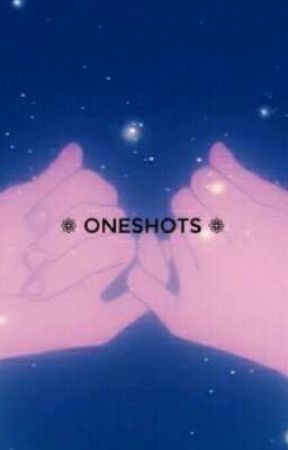 oneshots by _nxvyblx_