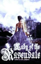 Lady of the Ravendale (Book 1, The Ravendale series) ✔ by Little_Dreamerz