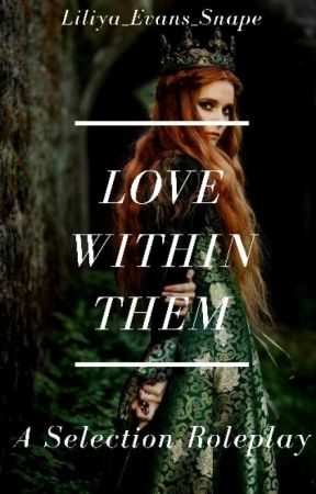 Love Within Them(Selection Roleplay Closed) by Liliya_Evans_Snape