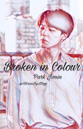 Broken in Colour - Park Jimin x Reader by StoriesByMags