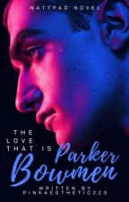 The Love That Is Parker Bowmen by pinkaesthetic223