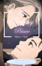 The Sleeping Prince (YuriXVictor fanfic) by hello_nerdrozzy