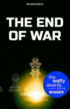 THE END OF WAR (Watty Award Winner) by BenSobieck