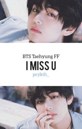 I Miss U (BTS | Taehyung FF) by pcykth_