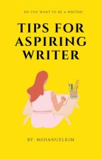 Tips For Aspiring Writers (Completed) by MsHanuelkim