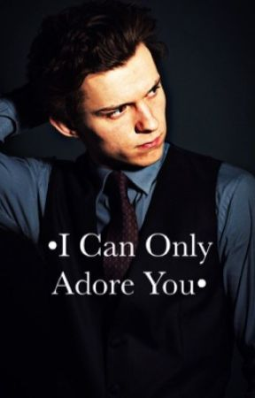 I Can Only Adore You • Mob!Tom Holland AU by ChrisRobert_evans