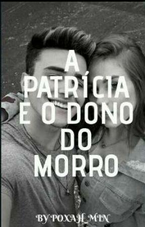 A PATRÍCIA E O DONO DO MORRO ♡ by POXAH_MIN