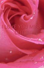 I LOVE YOU MISS CUTE! by nureen567