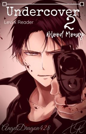 [Discontinued] Undercover 2: Blood Money (Levi x Reader) by AngelDragon428