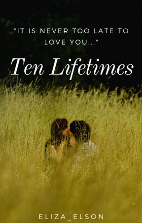 Ten Lifetimes by Eliza_Elson