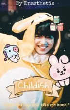Childish | Jungkook fanfiction [Completed] by enasthetic