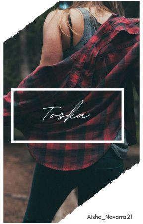 Toska (HIATUS) by Aisha_Navarra21