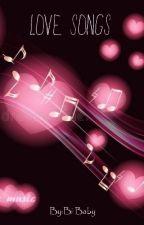 Love Songs~ By Bi Baby by Bi-BabyJadeRed