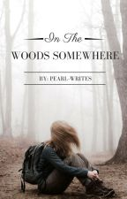 In the Woods Somewhere by pearl-writes