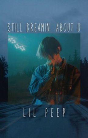 Still Dreamin' About U   (lil peep x reader) by graccocaine