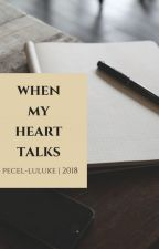 When My Heart Talks by pecel-luluke