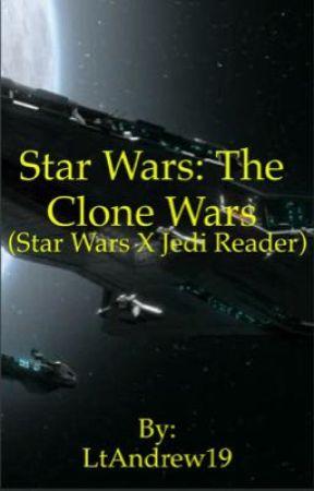 Star Wars: The Clone Wars (Star Wars X Jedi reader) by LtAndrew19