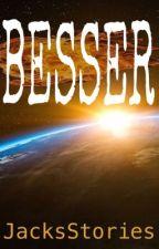 BESSER by JacksStories