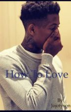 How To Love (NBA Youngboy) by Jojotyson