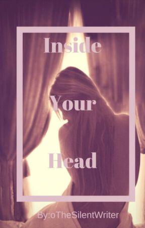 Inside Your Head by oTheSilentWriter