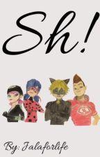 Sh! by Jalaforlife